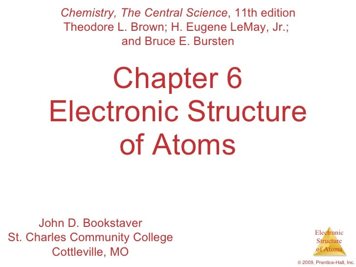Chapter 6 Electronic Structure of Atoms Chemistry, The Central Science , 11th edition Theodore L. Brown; H. Eugene LeMay, ...