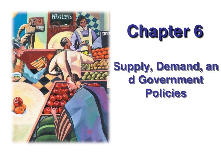 Chapter 6<br />Supply, Demand, and Government Policies <br />