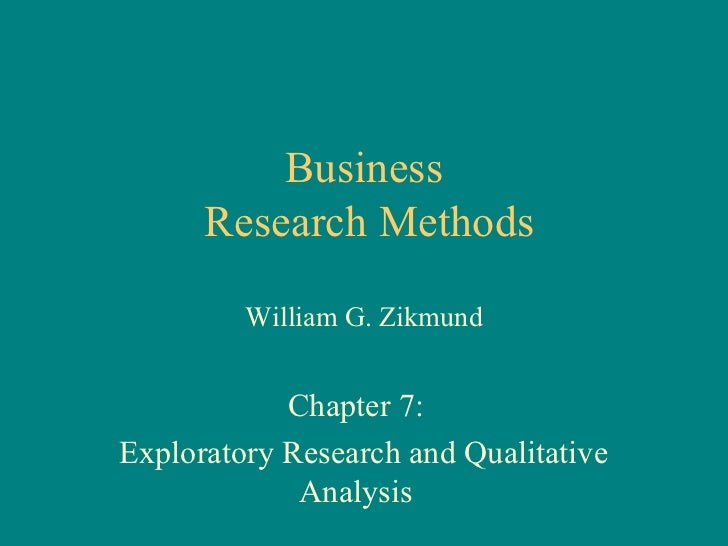 Business      Research Methods         William G. Zikmund            Chapter 7:Exploratory Research and Qualitative       ...