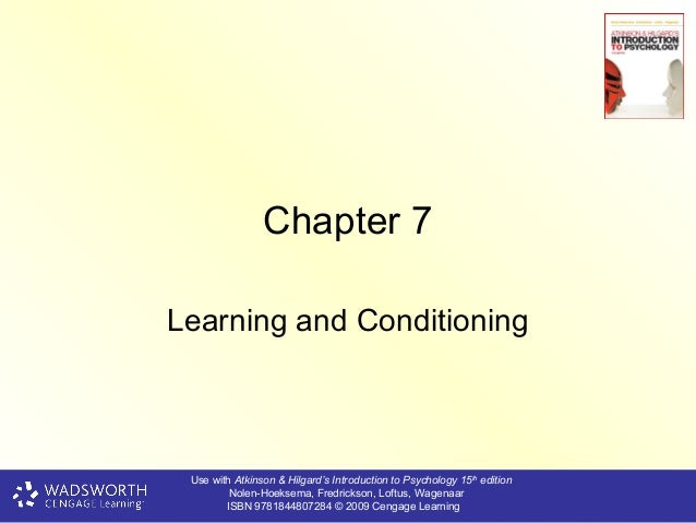 Chapter 7Learning and Conditioning Use with Atkinson & Hilgard's Introduction to Psychology 15th edition         Nolen-Hoe...