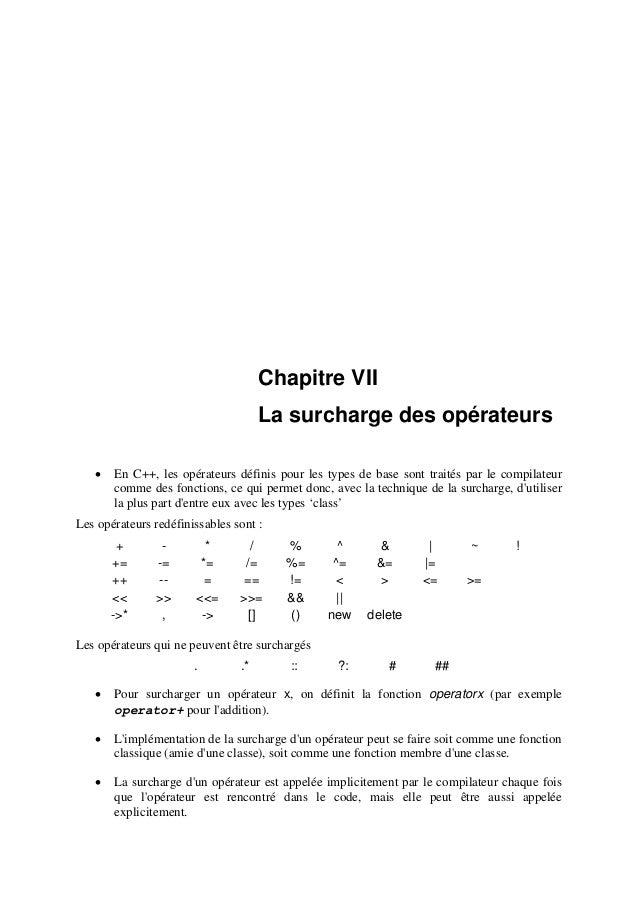 Chapitre VII La surcharge des opérateurs • En C++, les opérateurs définis pour les types de base sont traités par le compi...