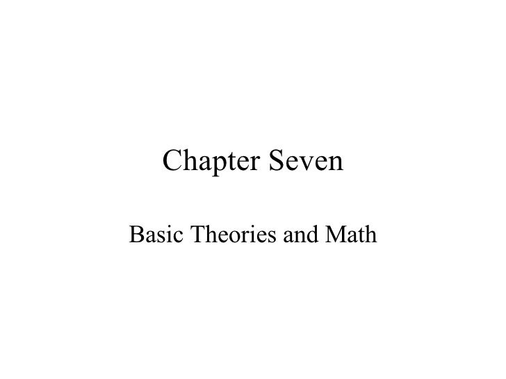 Chapter Seven Basic Theories and Math