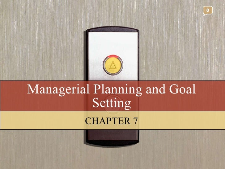 Managerial Planning and Goal Setting CHAPTER 7 0