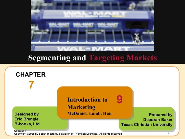CHAPTER  7 Segmenting and  Targeting Markets Designed by Eric Brengle  B-books, Ltd. Prepared by Deborah Baker Texas Chris...