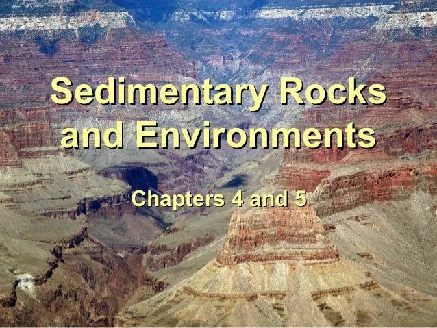Sedimentary RocksSedimentary Rocks and Environmentsand Environments Chapters 4 and 5Chapters 4 and 5