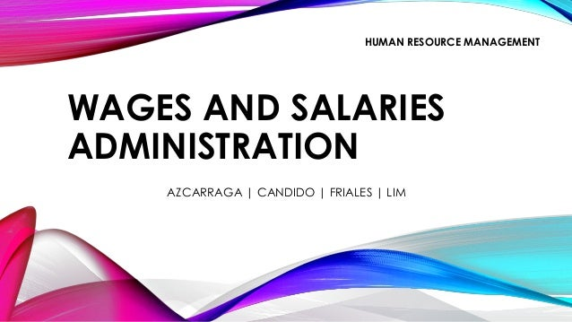 WAGES AND SALARIESADMINISTRATIONAZCARRAGA | CANDIDO | FRIALES | LIMHUMAN RESOURCE MANAGEMENT