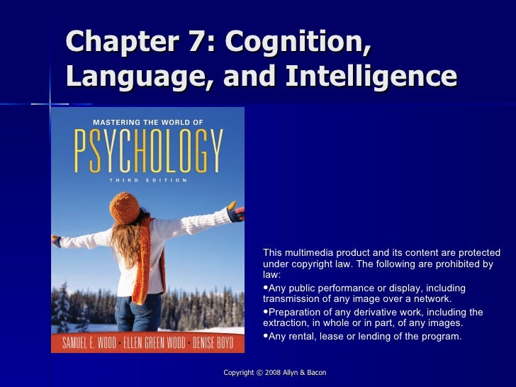 Chapter 7: Cognition, Language, and Intelligence                          This multimedia product and its content are prot...