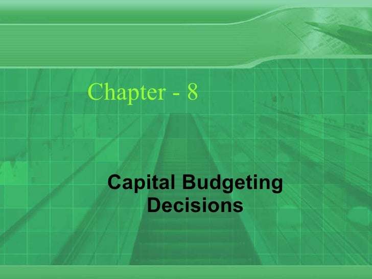 Chapter - 8 Capital Budgeting Decisions