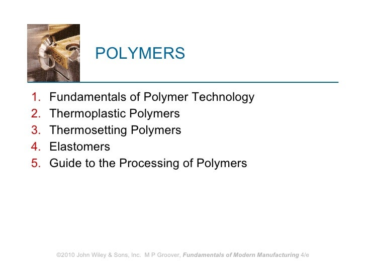 POLYMERS <ul><li>Fundamentals of Polymer Technology </li></ul><ul><li>Thermoplastic Polymers </li></ul><ul><li>Thermosetti...