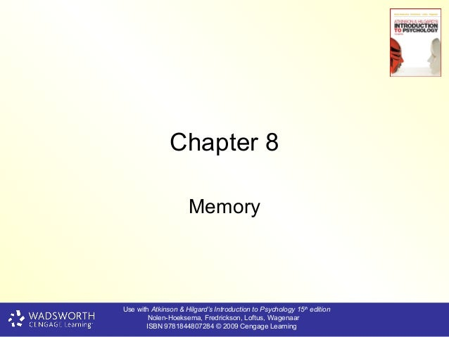Chapter 8                     MemoryUse with Atkinson & Hilgard's Introduction to Psychology 15th edition        Nolen-Hoe...