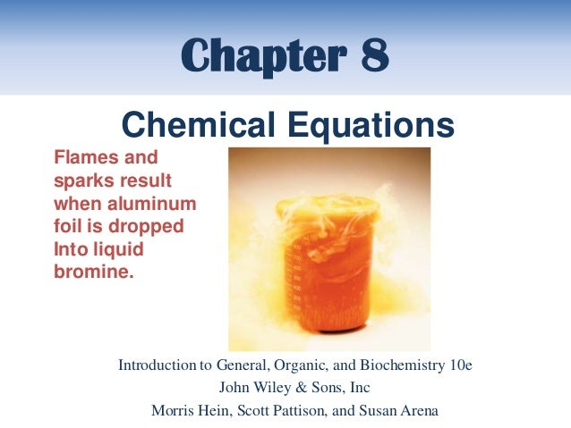 Chapter 8       Chemical EquationsFlames andsparks resultwhen aluminumfoil is droppedInto liquidbromine.      Introduction...