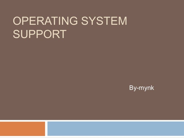 OPERATING SYSTEMSUPPORT                   By-mynk