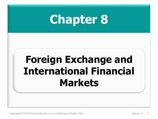 Chapter 8 Copyright © 2013 Pearson Education, Inc. publishing as Prentice Hall Chapter 8 - 1 Foreign Exchange and Internat...
