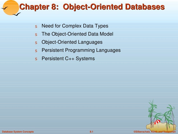 Chapter 8:  Object-Oriented Databases <ul><li>Need for Complex Data Types </li></ul><ul><li>The Object-Oriented Data Model...