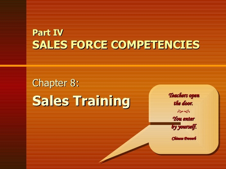 Part IV SALES FORCE COMPETENCIES Chapter 8: Sales Training Teachers open the door.   You enter  by yourself. Chinese Pro...