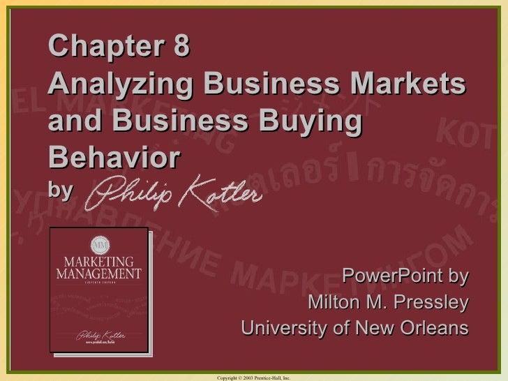 Chapter 8 Analyzing Business Markets and Business Buying Behavior by <ul><li>PowerPoint by </li></ul><ul><li>Milton M. Pre...