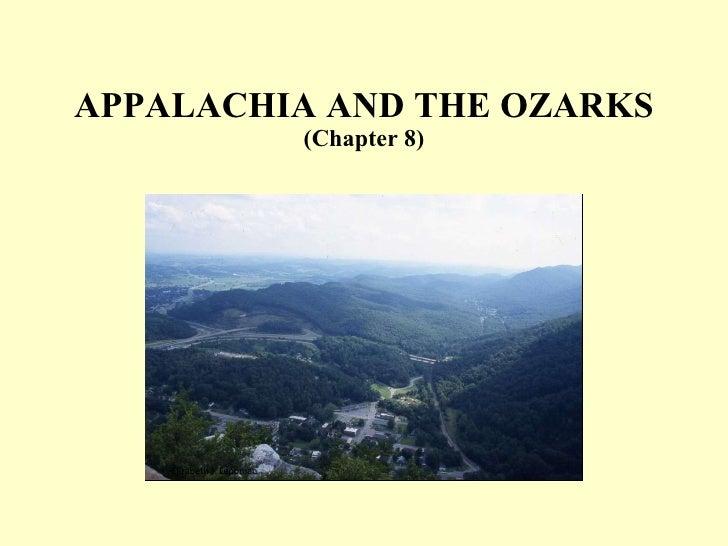 APPALACHIA AND THE OZARKS (Chapter 8) Elizabeth J. Leppman
