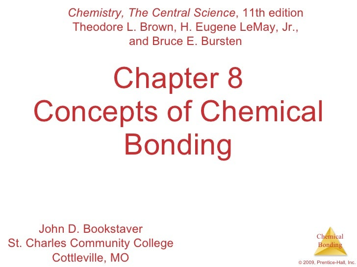 Chapter 8 Concepts of Chemical Bonding Chemistry, The Central Science , 11th edition Theodore L. Brown, H. Eugene LeMay, J...