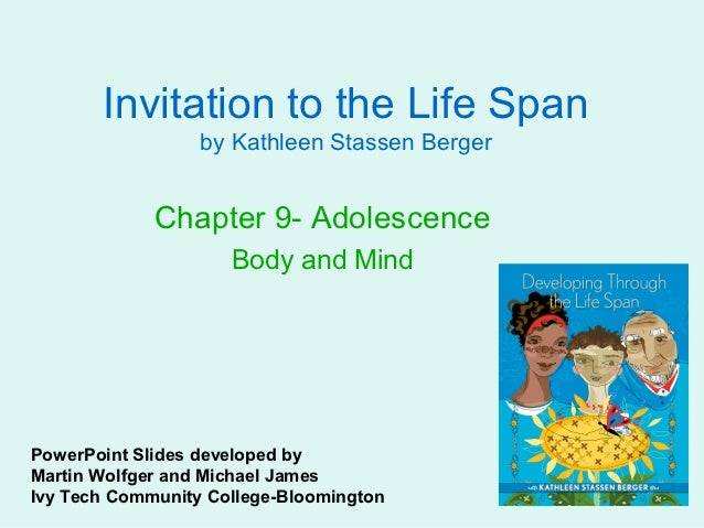 Invitation to the Life Span                  by Kathleen Stassen Berger             Chapter 9- Adolescence                ...