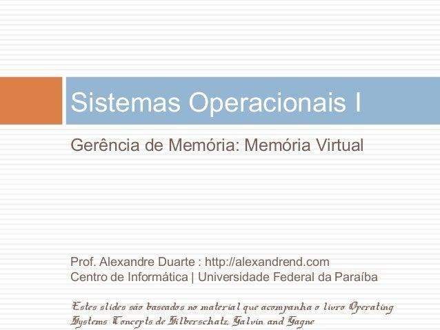 Sistemas Operacionais I Gerência de Memória: Memória Virtual Prof. Alexandre Duarte : http://alexandrend.com Centro de Inf...