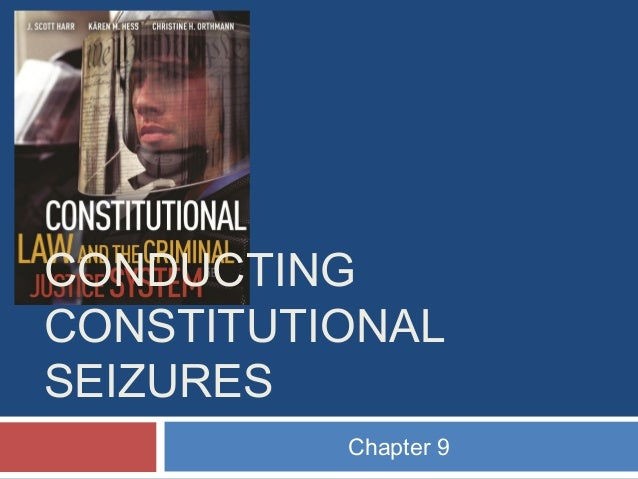 CONDUCTING CONSTITUTIONAL SEIZURES Chapter 9