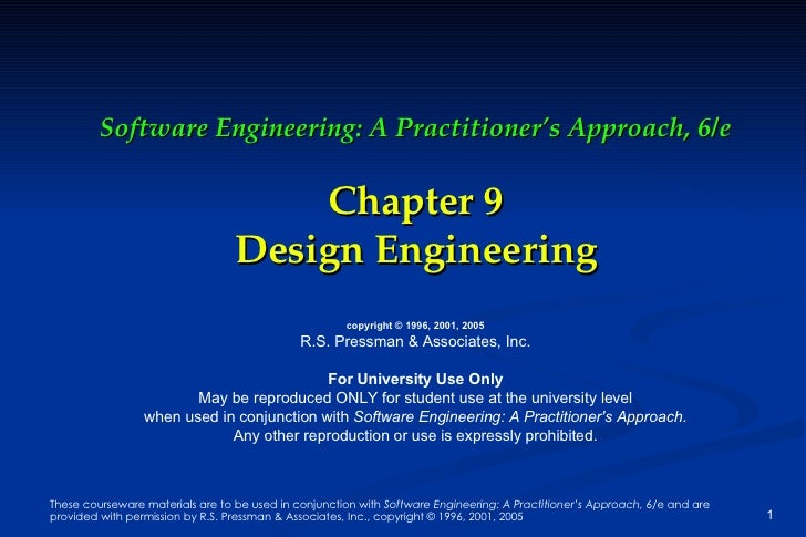 Software Engineering: A Practitioner's Approach, 6/e Chapter 9 Design Engineering copyright © 1996, 2001, 2005 R.S. Pressm...