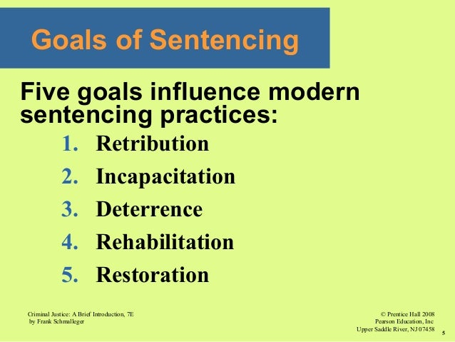 aims of sentencing Harsher sentencing policies 23 million sentencing systems and incarceration traditionally have a variety of goals, which deterrence in criminal justice.