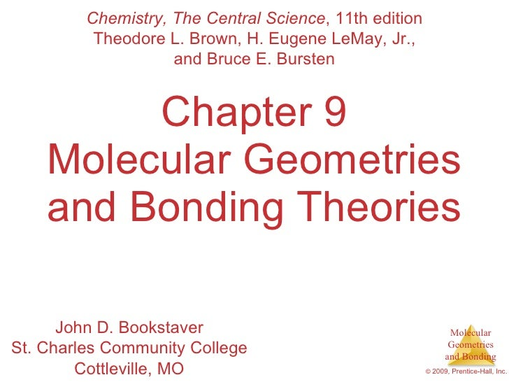 Chapter 9 Molecular Geometries and Bonding Theories Chemistry, The Central Science , 11th edition Theodore L. Brown, H. Eu...