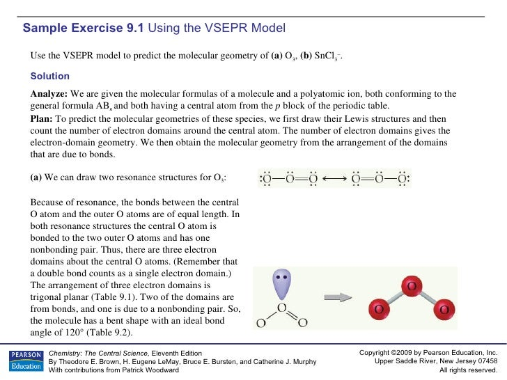 Sample Exercise 9.1  Using the VSEPR Model Use the VSEPR model to predict the molecular geometry of  (a)  O 3 ,  (b)  SnCl...