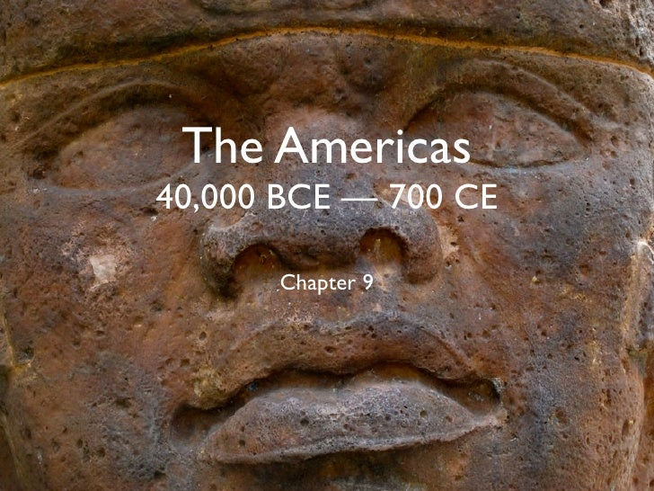 The Americas 40,000 BCE — 700 CE        Chapter 9