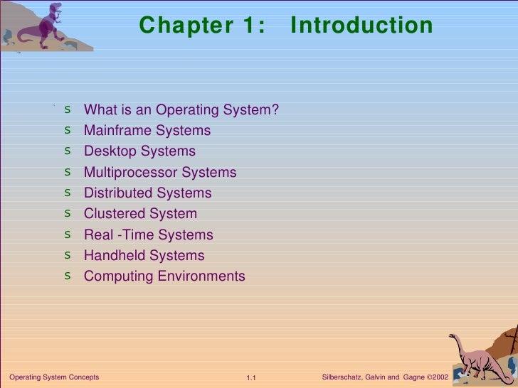 Chapter 1:  Introduction <ul><li>What is an Operating System? </li></ul><ul><li>Mainframe Systems </li></ul><ul><li>Deskto...