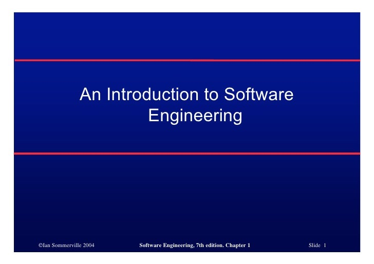 An Introduction to Software                         Engineering     ©Ian Sommerville 2004   Software Engineering, 7th edit...