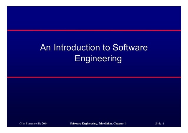 ©Ian Sommerville 2004 Software Engineering, 7th edition. Chapter 1 Slide 1 An Introduction to Software Engineering