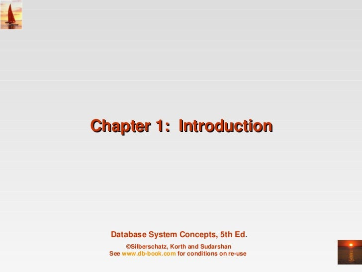 Chapter 1:  Introduction  Database System Concepts, 5th Ed.                          ©Silberschatz, Korth and Sudarshan  S...