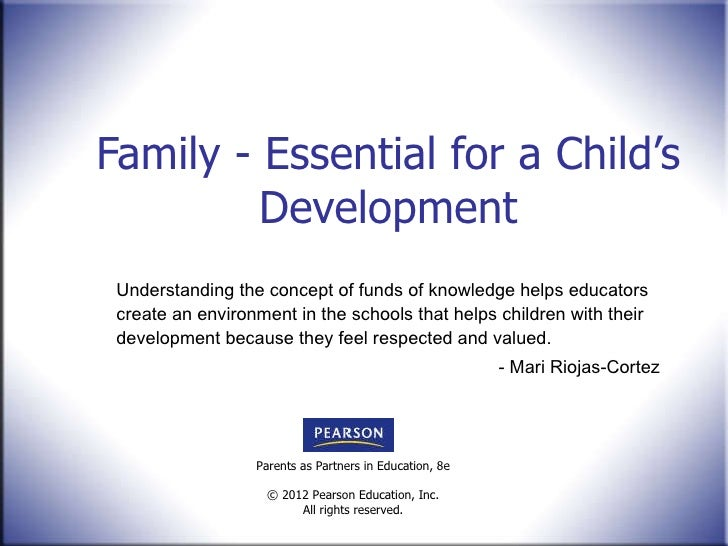Family - Essential for a Child's Development Understanding the concept of funds of knowledge helps educators create an env...