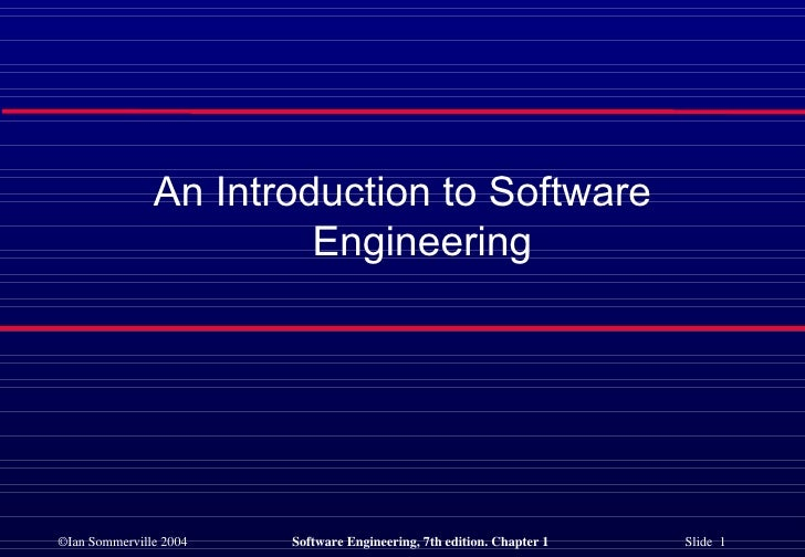 An Introduction to Software                        Engineering©Ian Sommerville 2004   Software Engineering, 7th edition. C...