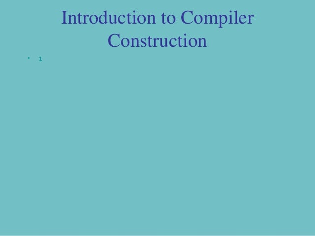 Introduction to Compiler              Construction•   1