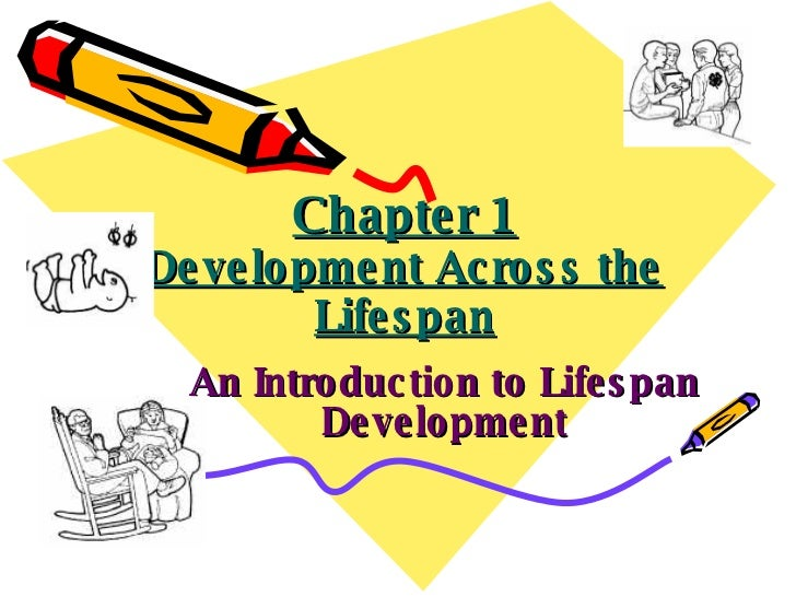 Chapter 1 Development Across the Lifespan An Introduction to Lifespan Development