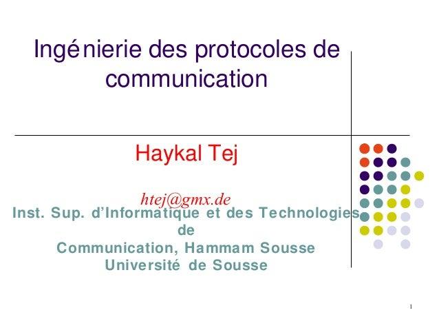 1Ingénierie des protocoles decommunicationHaykal TejInst. Sup. d'Informatique et des TechnologiesdeCommunication, Hammam S...