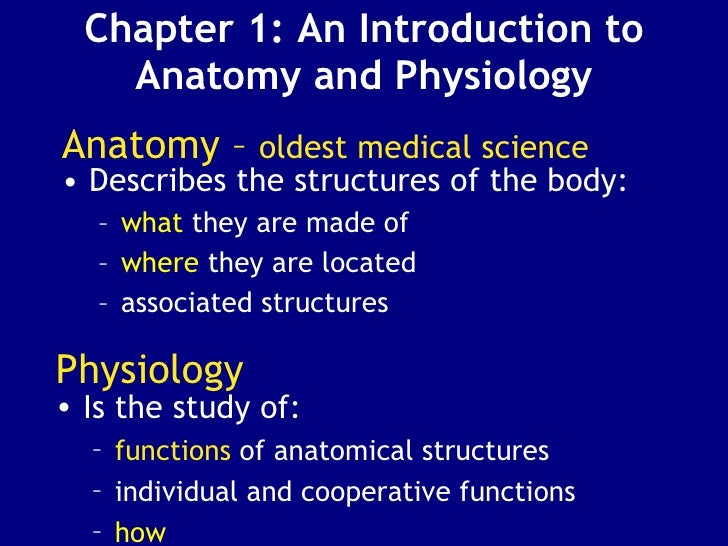 Chapter 1: An Introduction to Anatomy and Physiology <ul><li>Describes the structures of the body: </li></ul><ul><ul><li>w...