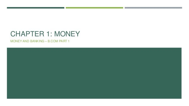 CHAPTER 1: MONEY MONEY AND BANKING – B.COM PART 1