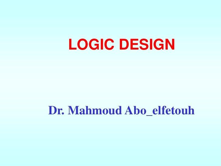 LOGIC DESIGNDr. Mahmoud Abo_elfetouh