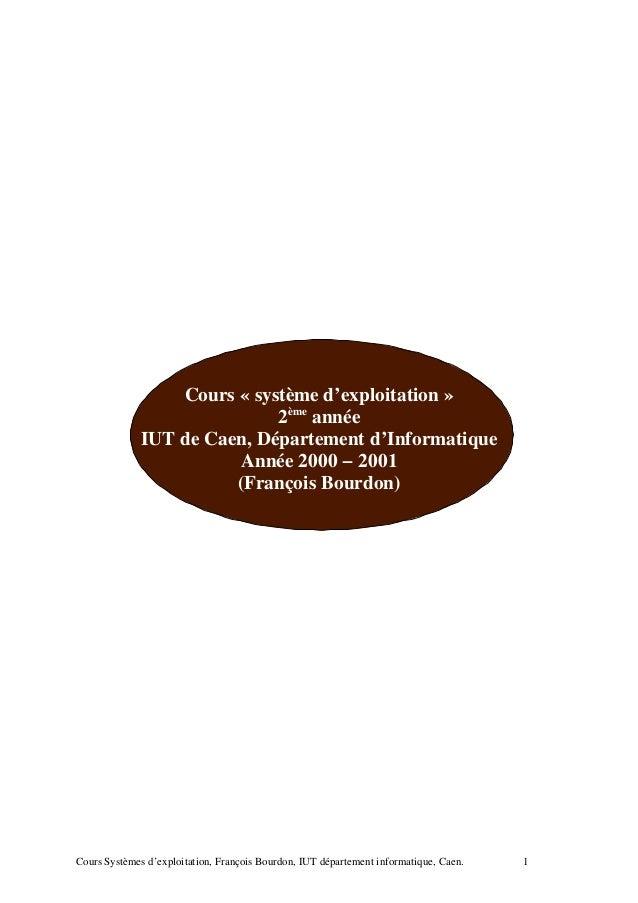 Cours « système d'exploitation » 2ème année IUT de Caen, Département d'Informatique Année 2000 − 2001 (François Bourdon) C...