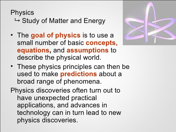 Physics  Study of Matter and Energy• The goal of physics is to use a  small number of basic concepts,  equations, and ass...