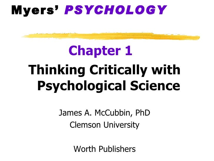 Myers'  PSYCHOLOGY   <ul><li>Chapter 1   </li></ul><ul><li>Thinking Critically with Psychological Science </li></ul><ul><l...