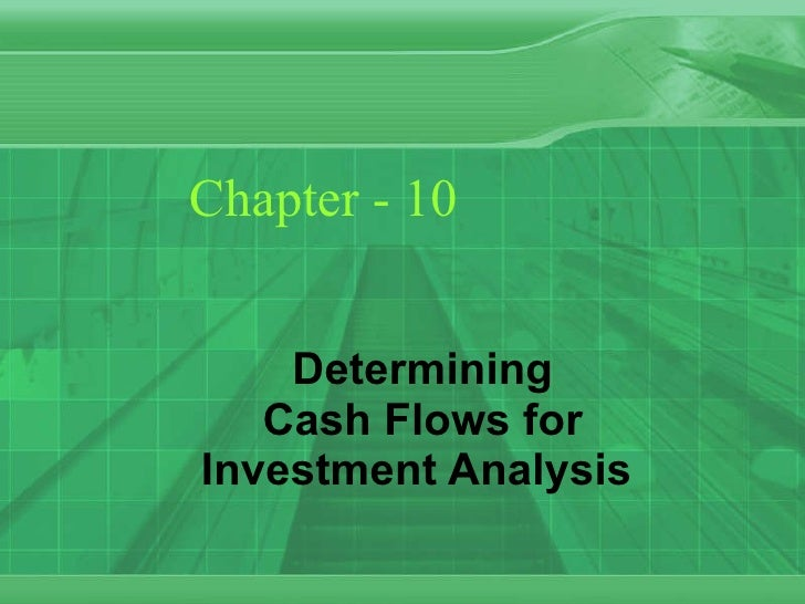 Chapter - 10 Determining Cash Flows for Investment Analysis