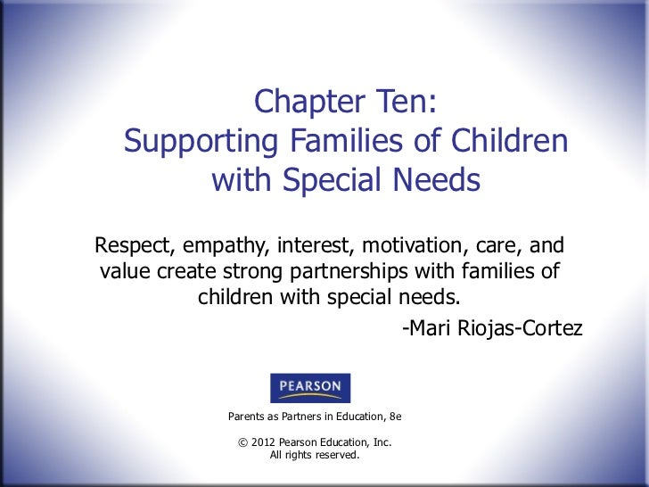 Chapter Ten: Supporting Families of Children with Special Needs Respect, empathy, interest, motivation, care, and value cr...