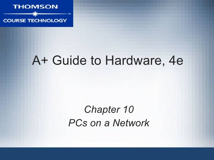 A+ Guide to Hardware, 4e       Chapter 10     PCs on a Network