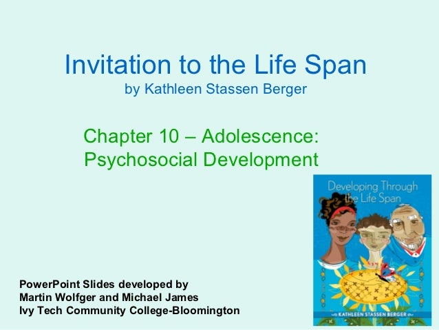 Invitation to the Life Span                  by Kathleen Stassen Berger           Chapter 10 – Adolescence:           Psyc...