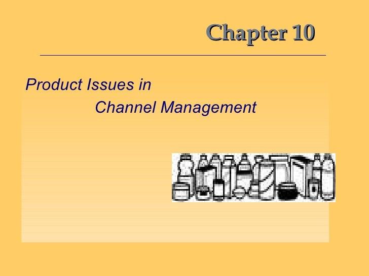 Chapter 10 <ul><li>Product Issues in  </li></ul><ul><li>Channel Management </li></ul>